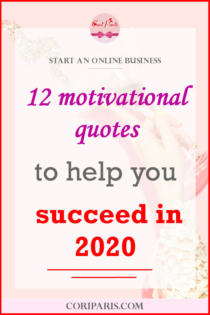 12 motivational quotes to help you succeed in your online business in 2020 from Cori Paris