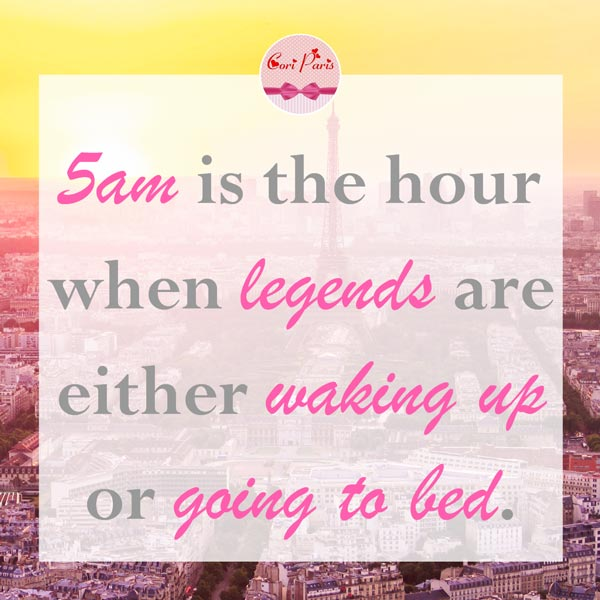 Motivational quote - 5am is the hour when legends are either waking up or going to bed.