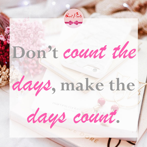 Motivational quote - Don't count the days, make the days count.