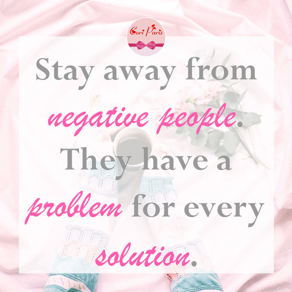 Motivational quote - Stay away from negative people. They have a problem for every solution.